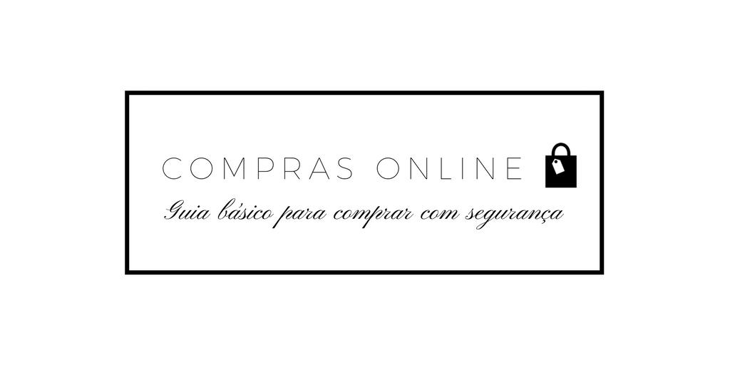 Como fazer compras online  guia básico para realizar compras com segurança 314b20a4e6
